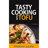 Tasty Cooking with Tofu - Healthy And Delicious Recipes