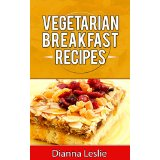Vegetarian Breakfast Recipes - Tasty, Healthy And Tangy!
