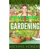 Small Space Gardening - How to Get the Most From Your Small Garden Space!