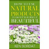 How To Use Natural Products To Keep Yourself Beautiful