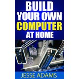 Build Your Own Computer At Home