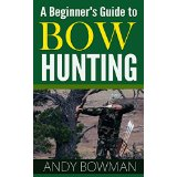 A Beginner's Guide To Bow Hunting