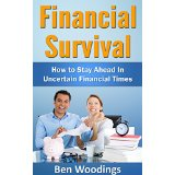 Financial Survival - How to Stay Ahead In Uncertain Financial Times