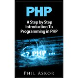 PHP: A Step by Step Introduction To Programming in PHP