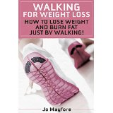 Walking for Weight Loss - How to Lose Weight and Burn Fat Just by Walking!