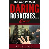 The Worlds Most Daring Robberies... Ever!