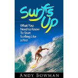 Surf's Up: What You Need to Know To Start Surfing Like a Pro!