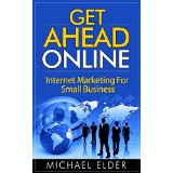 Get Ahead Online: Internet Marketing For Small Business
