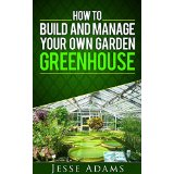 How to Build and Manage Your Own Garden Greenhouse