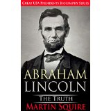 Abraham Lincoln The Truth - Great USA Presidents Biography Series