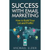 Success with Email Marketing - How to Build Your List and Profits!