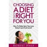 Choosing A Diet That's Right For You - How To Make Sure You Lose Weight and Feel Great!