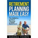 Retirement Planning Made Easy - The Definitive Guide to Planning a Happy Retirement!