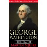 George Washington The Truth - Great USA Presidents Biography Series