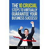 The 10 Crucial Steps to Virtually Guarantee Business Success!