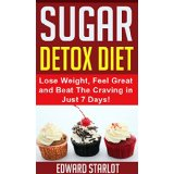 Sugar Detox Diet - Lose Weight, Feel Great and Beat The Craving in Just 7 Days!