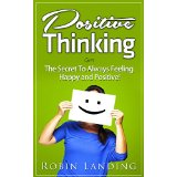Positive Thinking - The Secret To Always Feeling Happy and Positive!