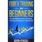Forex Trading For Beginners - An Introduction to Currency Trading Strategies That Work!