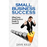 Small Business Success - What Every Small Business Needs To Succeed!