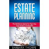Estate Planning - The Definitive Guide To Planning Your Estate and Wealth!