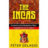 The Incas - Uncovering the Mysteries of Inca (Forgotten Empires Series)