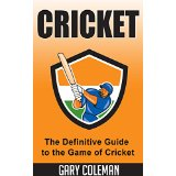 Cricket - The Definitive Guide to the Game of Cricket