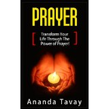 Prayer : Transform Your Life Through The Power of Prayer!