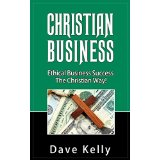 Christian Business - Ethical Business Success The Christian Way!