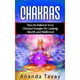 Chakras : How to Balance Your Chakra Energies for Lasting Health and Wellness!