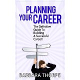 Planning Your Career - The Definitive Guide To Building A Successful Career!