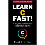 Learn C Fast! - A Beginner's Guide To Programming in C Code (How To Program Series)