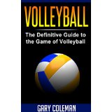 Volleyball - The Definitive Guide to the Game of Volleyball