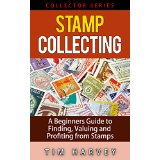 Stamp Collecting: A Beginners Guide to Finding, Valuing and Profiting from Stamps (Collector Series)