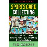 Sports Card Collecting: A Beginners Guide to Finding, Valuing and Profiting from Sports Cards (Collector Series)