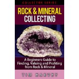 Rock & Mineral Collecting: A Beginners Guide to Finding, Valuing and Profiting from Rocks and Minerals (Collector Series)