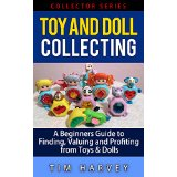 Toy and Doll Collecting:  A Beginners Guide to Finding, Valuing and Profiting from Toys & Dolls (Collector Series)