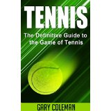 Tennis - The Definitive Guide to the Game of Tennis