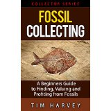 Fossil Collecting:  A Beginners Guide to Finding, Valuing and Profiting from Fossils (Collector Series)