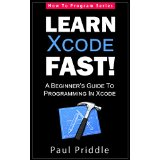 Learn Xcode Fast! - A Beginner's Guide To Programming in Xcode (How To Program Series)