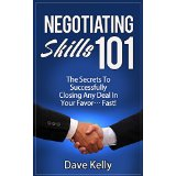Negotiating Skills 101 - The Secrets To Successfully Closing Any Deal In Your Favor� Fast!