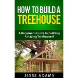 How to Build a Treehouse - A Beginner's Guide to Building Amazing Treehouses!