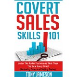 Covert Sales Skills 101 - Under The Radar Techniques That Close The Sale Every Time! - (Mastering Sales and Selling Series)