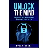 Unlock the Mind - Simple and Safe Brain Hacks for Health and Better Living!