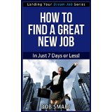 How To Find A Great New Job - In Just 7 Days or Less! (Landing Your Dream Job Series)