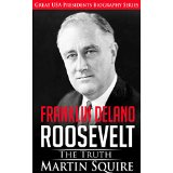 Franklin Delano Roosevelt - The Truth - Great USA Presidents Biography Series