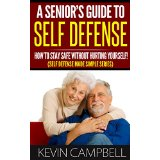 A Senior�s Guide To Self Defense - How to Stay Safe Without Hurting Yourself! (Self Defense Made Simple Series)