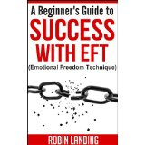 A Beginner's Guide to Success With EFT (Emotional Freedom Technique)
