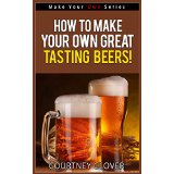 How To Make Your Own Great Tasting Beers! (Make Your Own Series)