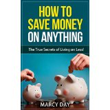 How to Save Money on Anything � the True Secrets of Living on Less!