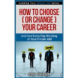 How to Choose (or Change) Your Career and Live Every Day Working at Your Dream Job! (Landing Your Dream Job Series)